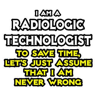 Radiologic Technologist Joke .. Never Wrong