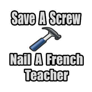 Save a Screw, Nail a French Teacher