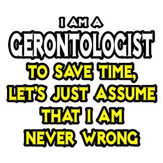 Gerontologist .. Assume I Am Never Wrong