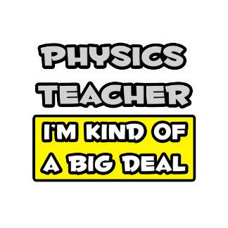 Physics Teacher .. I'm Kind of a Big Deal