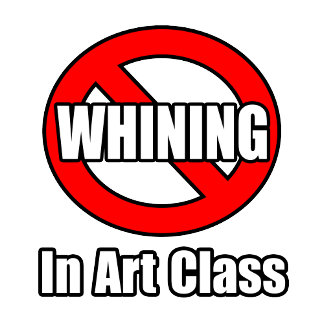 No Whining In Art Class