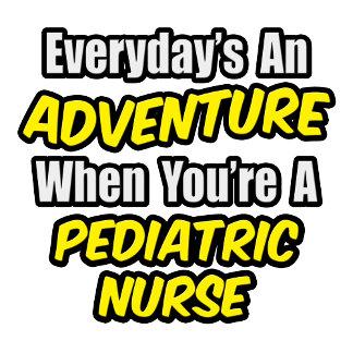 Everyday's An Adventure...Pediatric Nurse