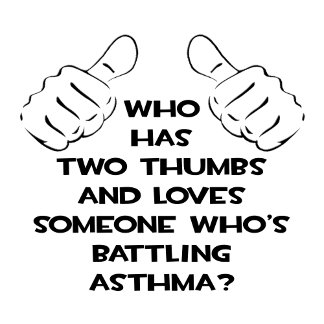 Two Thumbs and Loves Someone Battling Asthma