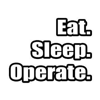 Eat. Sleep. Operate.