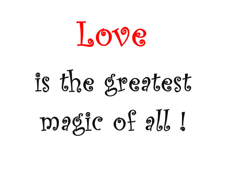 Love is the greatest Magic of all!