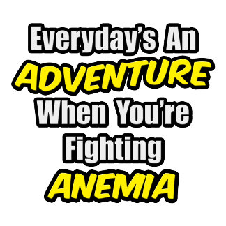 Everyday's An Adventure...Anemia