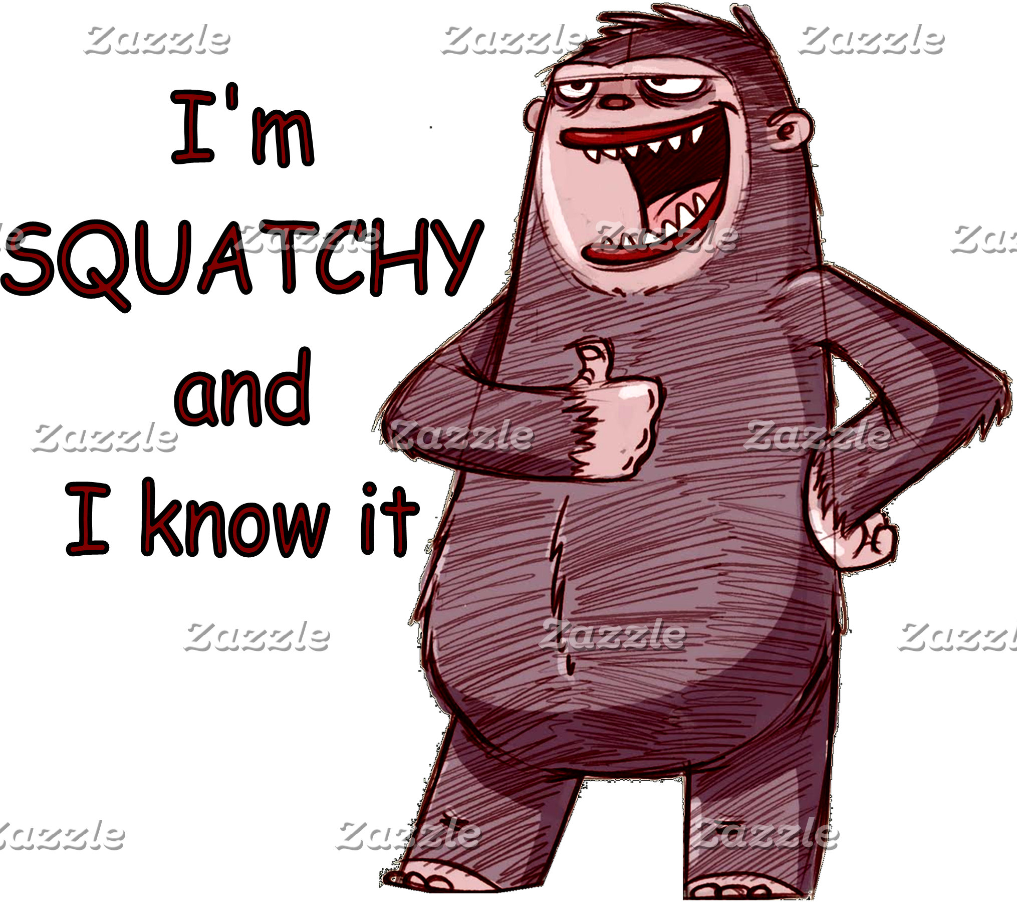 I'M SQUATCHY AND I KNOW IT