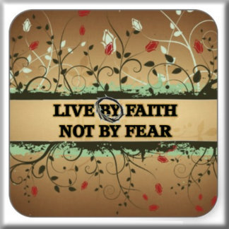 LIVE BY FAITH NOT BY FEAR