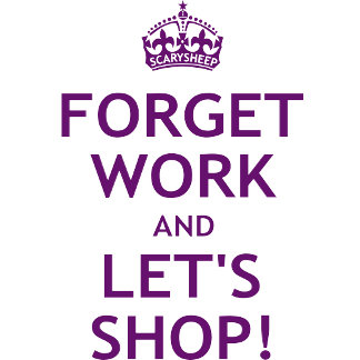 Forget Work and Let's Shop