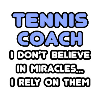 Miracles and Tennis Coaches