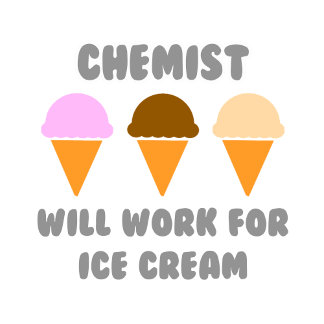 Chemist ... Will Work For Ice Cream