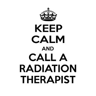 Keep Calm and Call a Radiation Therapist