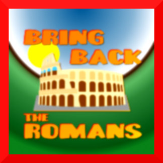 Bring Back the Romans