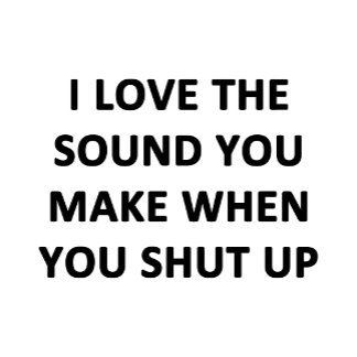 I Love The Sound You Make...