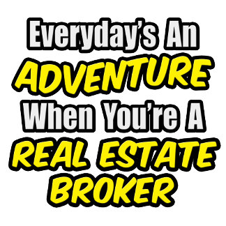 Everyday's An Adventure...Real Estate Broker