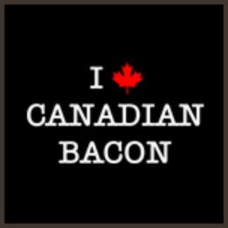 I Love Canadian Bacon