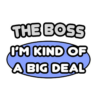 The Boss...Kind of a Big Deal