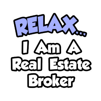 Relax...I'm A Real Estate Broker