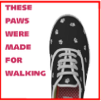"""""""These Paws Were Made For Walking!"""""""