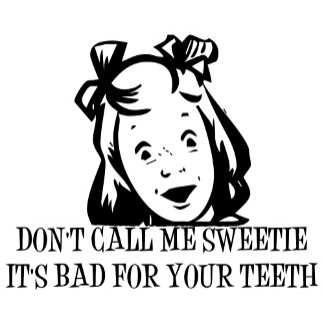 Don't Call Me Sweetie - It's Bad For Your Teeth