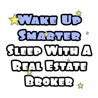 Wake Up Smarter...Sleep With a Real Estate Broker