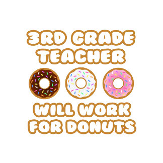 3rd Grade Teacher .. Will Work For Donuts
