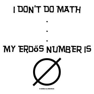 I Don't Do Math . . . My Erdos Number Is Empty Set