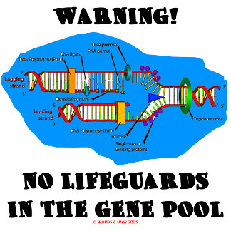 Warning! No Lifeguards In The Gene Pool Science
