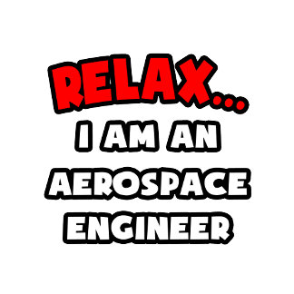 Relax ... I Am An Aerospace Engineer