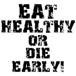 Eat healthy or die early!