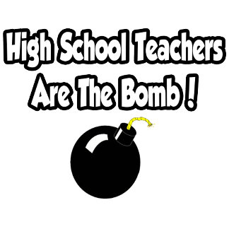 High School Teachers Are The Bomb!