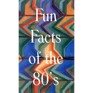 Fun Facts of the 80's