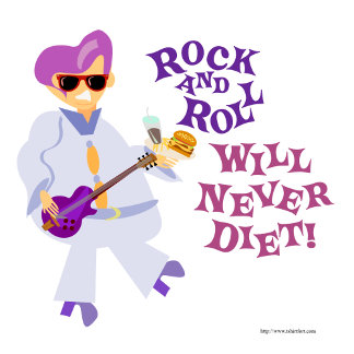 Rock and Roll Will Never Diet!