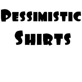 Pessimistic Shirts