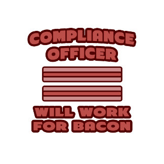 Compliance Officer .. Will Work For Bacon
