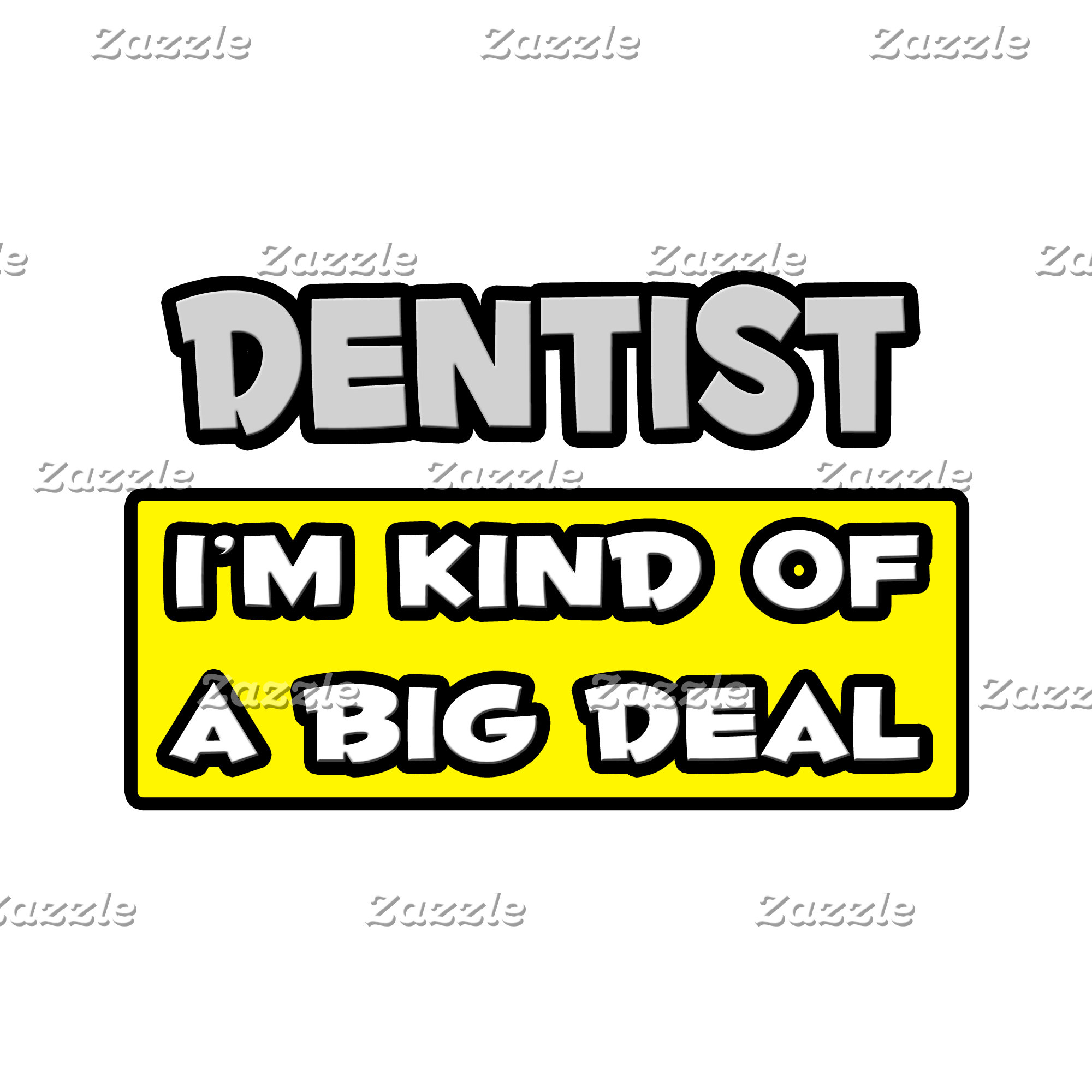 Dentist .. I'm Kind of a Big Deal