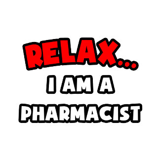 Relax ... I Am A Pharmacist