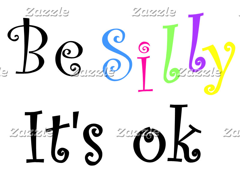Be Silly, it's ok
