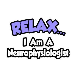 Relax ... I Am A Neurophysiologist