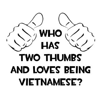 Two Thumbs and Loves Being Vietnamese
