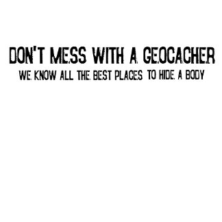 Don't Mess With a Geocacher...