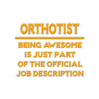 Awesome Orthotist .. Official Job Description