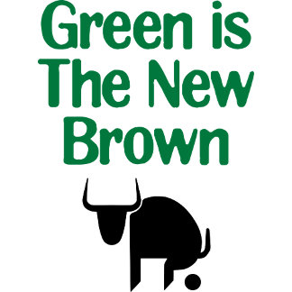 Green Is The New Brown