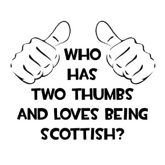 Two Thumbs and Loves Being Scottish