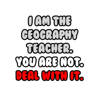 Deal With It .. Funny Geography Teacher