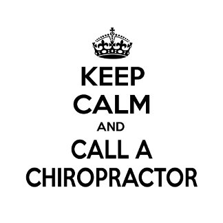 Keep Calm and Call a Chiropractor