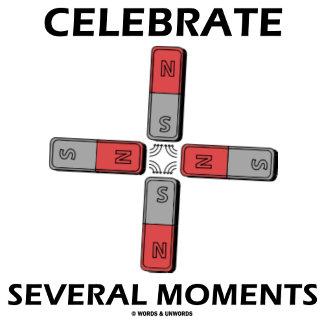 Celebrate Several Moments -Quadrupole Moment Humor