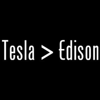 Tesla > Edison