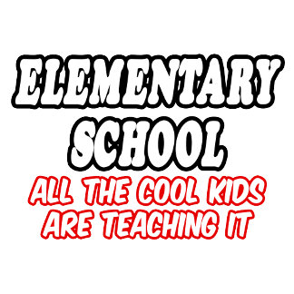 Elementary School...All The Cool Kids