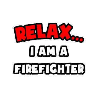 Relax ... I Am A Firefighter